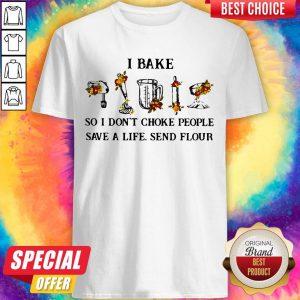 Funny I Bake So I Don't Choke People Save A Life Send Flour Shirt
