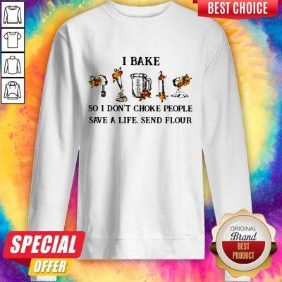 Funny I Bake So I Don't Choke People Save A Life Send Flour Sweatshirt