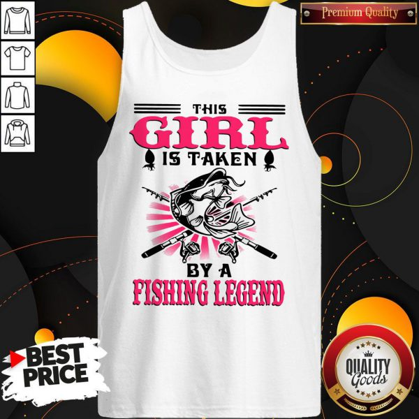 Funny This Girl Is Taken By A Fishing Legend Tank Top
