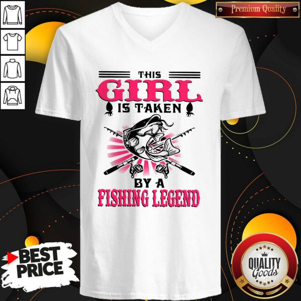 Funny This Girl Is Taken By A Fishing Legend V-neck