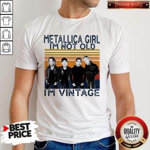 Good Metallica Girl I'm Not Old I'm Vintage Shirt