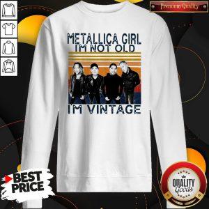 Good Metallica Girl I'm Not Old I'm Vintage Sweatshirt