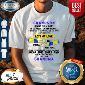 Grandson Inside This Shirt Is A Piece Of My Heart It's Filled With Lots Of Love Grandma Shirt