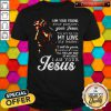 I Am Your Friend Your Partner Your Jesus You Are My Life My Love Shirt