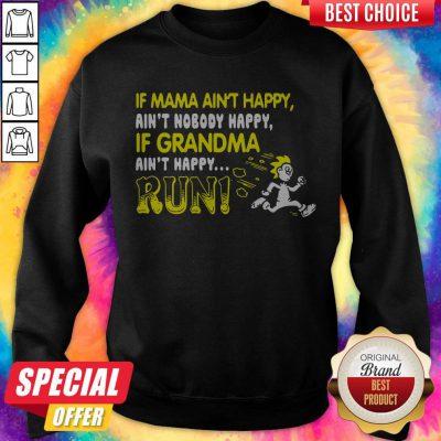 If Mama Ain't Happy Ain't Nobody Happy If Grandma Ain't Happy Run Sweatshirt