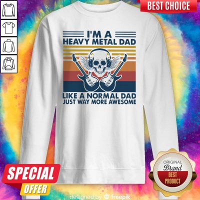 I'm A Heavy Metal Dad Like A Normal Dad Just Way More Awesome Vintage Sweatshirt