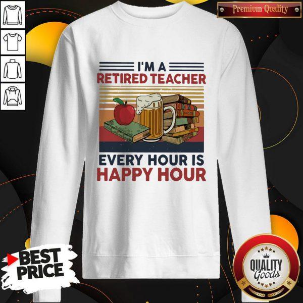 I'm A Retired Teacher Every Hour Is Happy Hour Vintage Sweatshirt