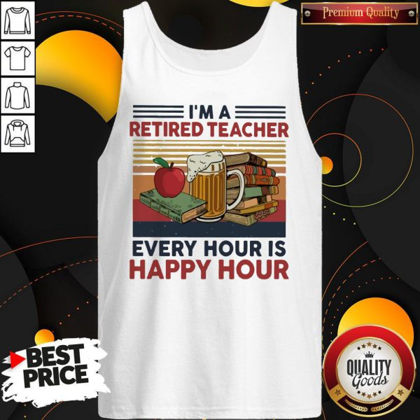 I'm A Retired Teacher Every Hour Is Happy Hour Vintage Tank Top