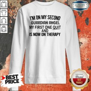 I'm On My Second Guardian Angel My First One Quit And Is Now On Therapy Sweatshirt
