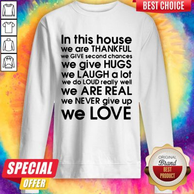 In This House We Are Thankful We Give Second Chances We Give Hugs We Love Sweatshirt
