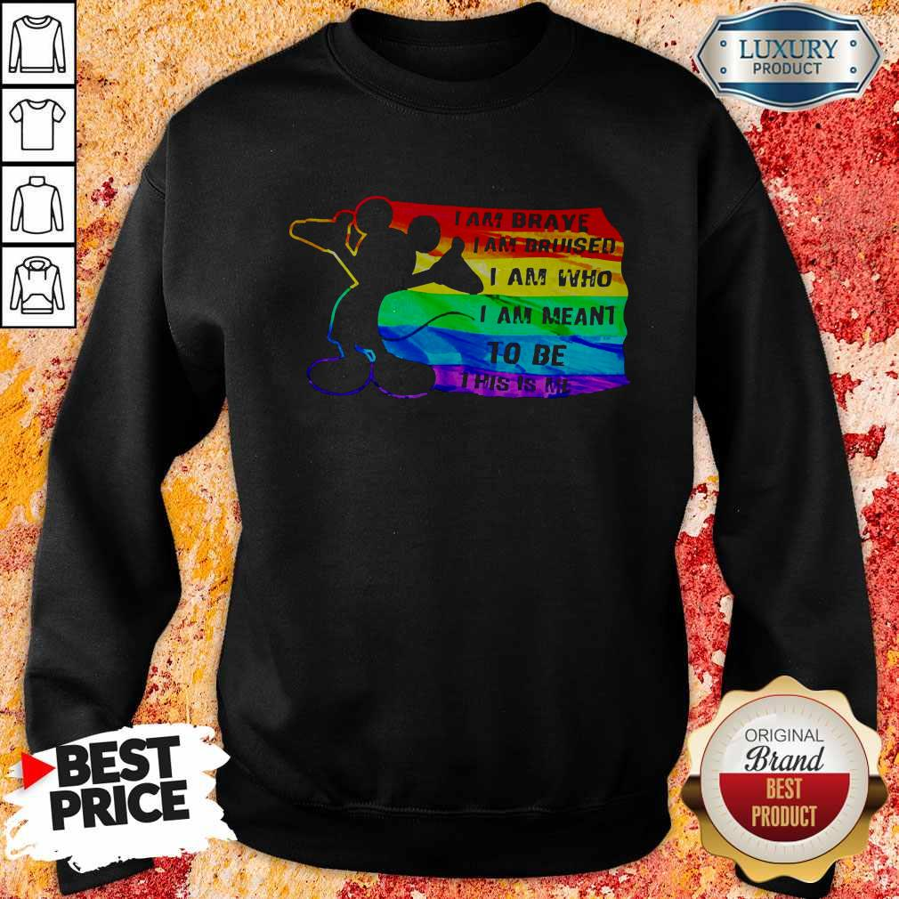 Mickey Mouse LGBT I Am Brave I Am Bruised I Am Who I Am Meant To Be This Is Me Sweatshirt