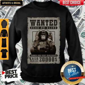 Monkey Wanted Dead Or Alive Armed And Very Dangerous Cash Reward 20000$ Sweatshirt
