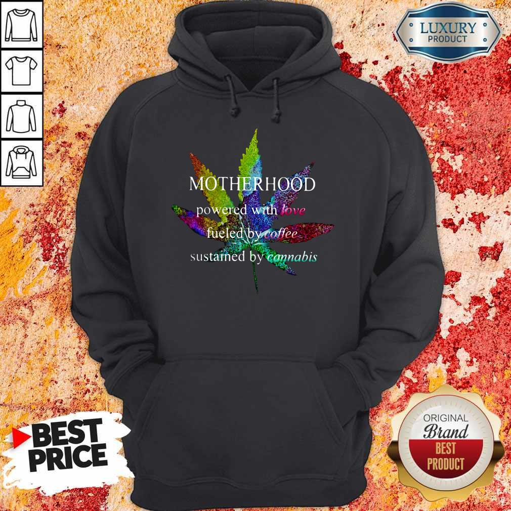 Motherhood Powered With Love Fueled By Coffee Sustained By Cannabis Hoodie