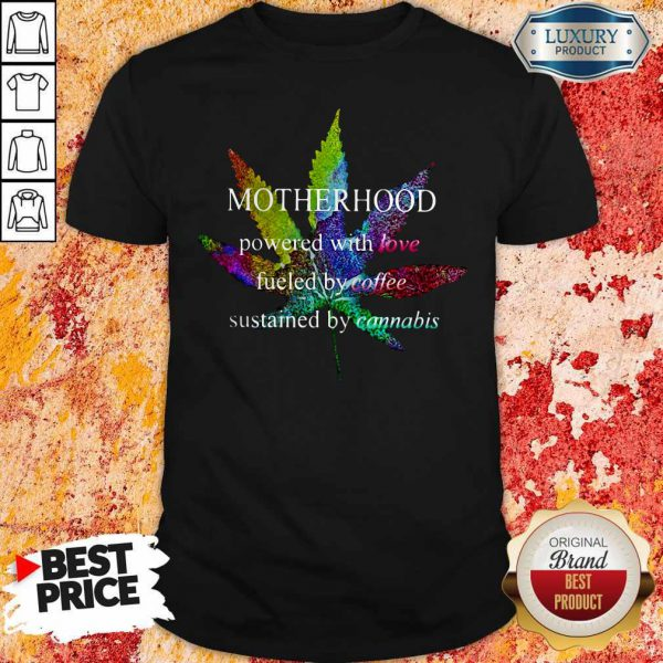 Motherhood Powered With Love Fueled By Coffee Sustained By Cannabis Shirt