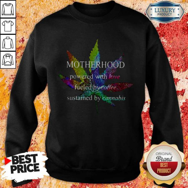 Motherhood Powered With Love Fueled By Coffee Sustained By Cannabis ShirtMotherhood Powered With Love Fueled By Coffee Sustained By Cannabis Sweatshirt
