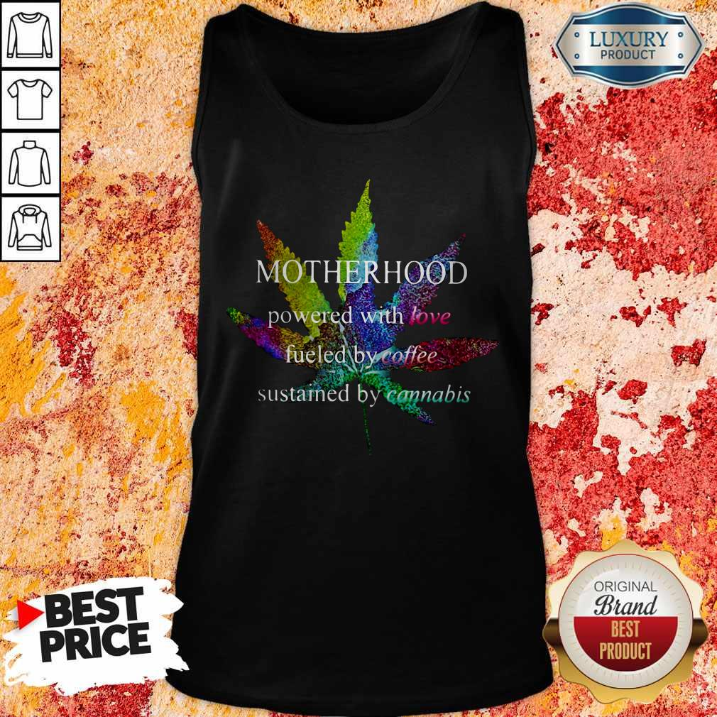 Motherhood Powered With Love Fueled By Coffee Sustained By Cannabis Tank Top