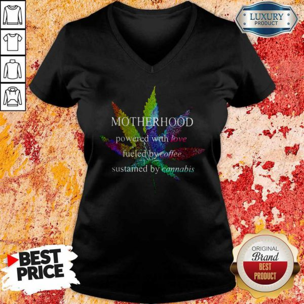 Motherhood Powered With Love Fueled By Coffee Sustained By Cannabis V-neck