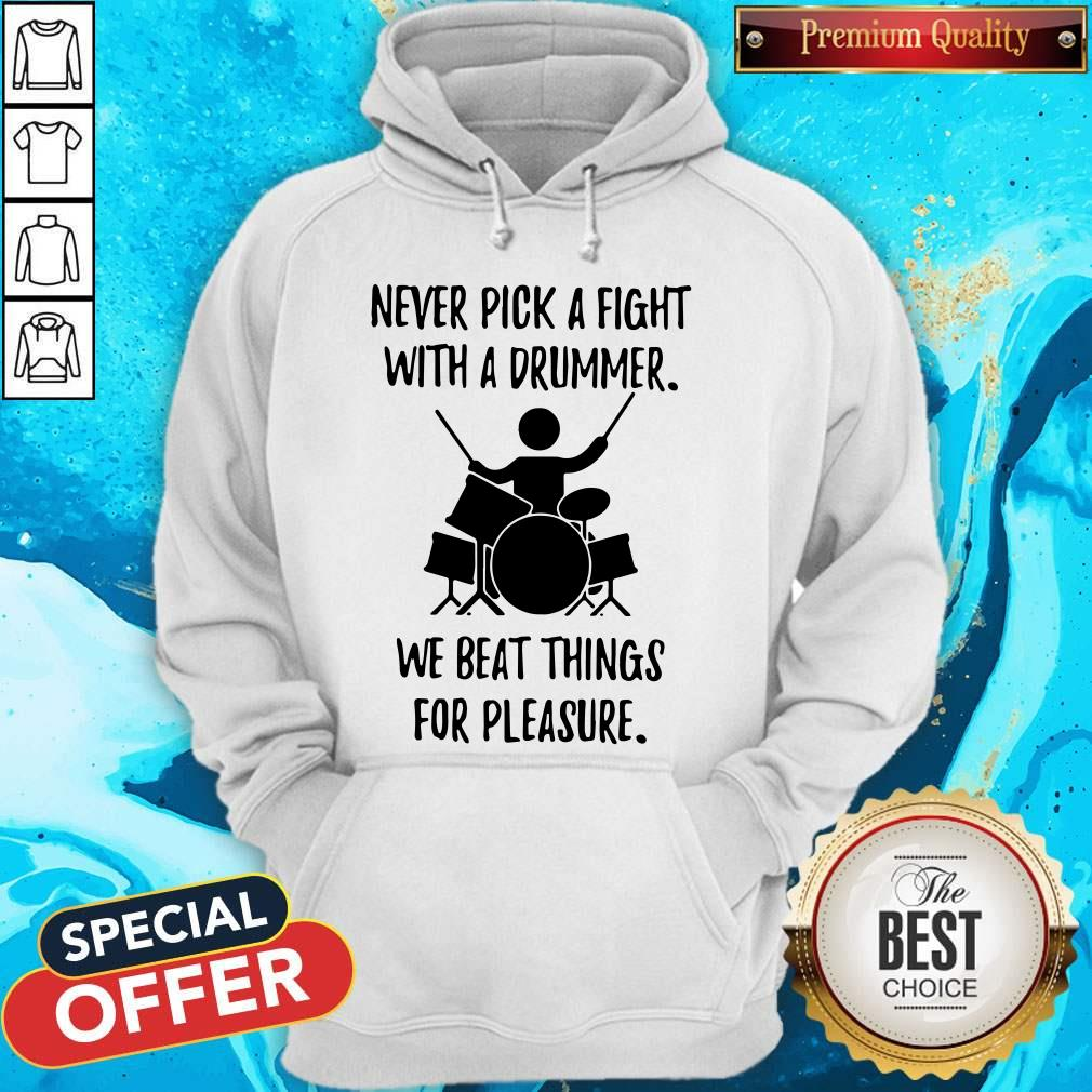 Never Pick A Fight With A Drummer We Beat Things For Pleasure Hoodie