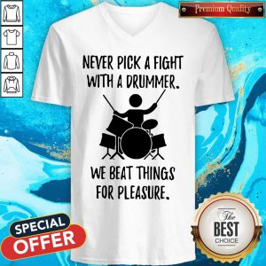 Never Pick A Fight With A Drummer We Beat Things For Pleasure V-neck