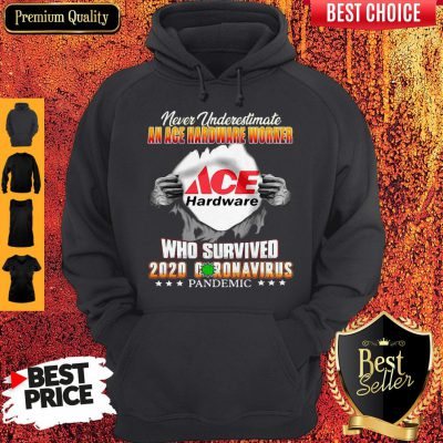 Never Underestimate An Ace Hardware Worker Who Survived 2020 Coronavirus Hoodie