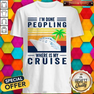 Nice I'm Done Peopling Where Is My Cruise Vintage Shirt