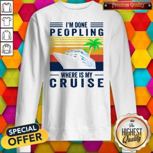 Nice I'm Done Peopling Where Is My Cruise Vintage Sweatshirt