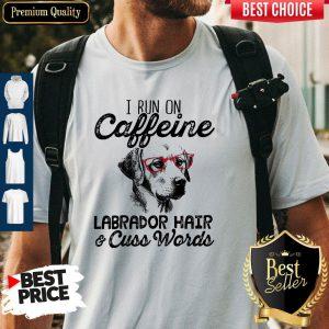 Official I Run On Caffeine Labrador Hair Cuss Words Shirt