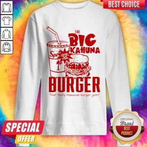 Official The Big Kahuna Burger That Tan Burger Joint Sweatshirt