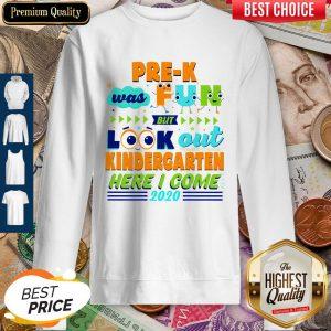 Pre K Was Fun But Look Out Kindergarten Here I Come 2020 Sweatshirt