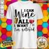 Premium I Can Wine All I Want I'm Retired Shirt
