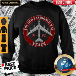 Premium The Old Fashioned Way B 52 Peace Sweatshirt