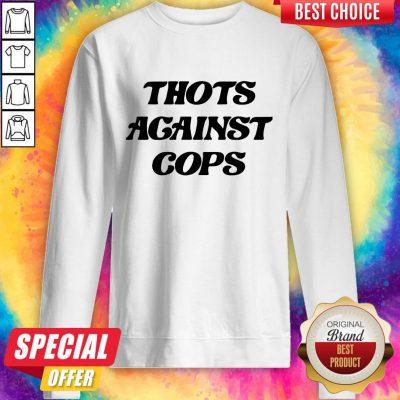 Premium Thots Against Cops Sweatshirt