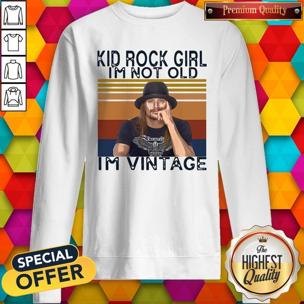 Pretty Kid Rock Girl I'm Not Old I'm Vintage Sweatshirt