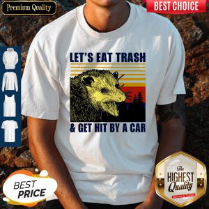Pretty Let's Eat Trash And Get Hit By A Car Vintage Shirt