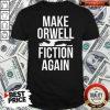 Pretty Make Orwell Fiction Again Shirt