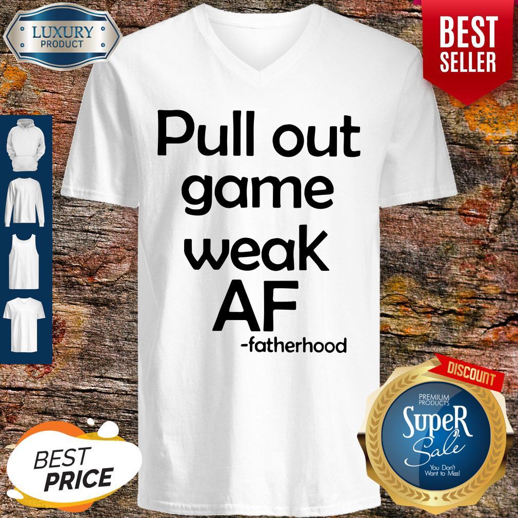 Pretty Pull Out Game Weak Af Fatherhood V-neck