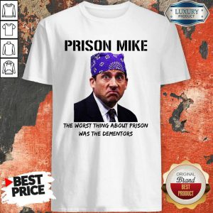 Prison Mike The Worst Thing About Prison Was The Dementors Shirt