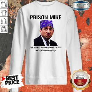 Prison Mike The Worst Thing About Prison Was The Dementors Sweatshirt