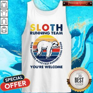 Sloth Running Team You're Welcome Slow Runners Make Fast Runners Look Good Vintage Tank Top