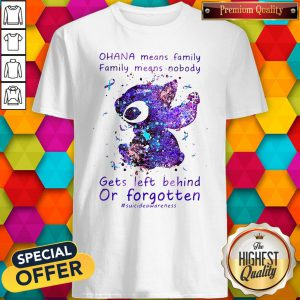 Stitch Ohana Means Family Family Means Nobody Gets Left Behind Or Forgotten Shirt