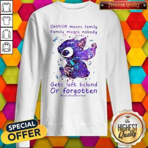 Stitch Ohana Means Family Family Means Nobody Gets Left Behind Or Forgotten Sweatshirt