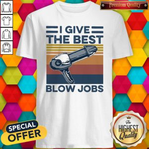 Top Hairdresser I Give The Best Blow Jobs Vintage Shirt