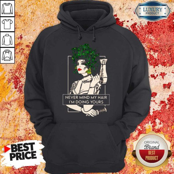 Top Hairdresser Never Mind My Hair I'm Doing Yours Hoodie
