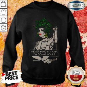 Top Hairdresser Never Mind My Hair I'm Doing Yours Sweatshirt