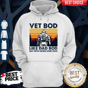 Top Vet Bod Like Dad Bod But With More Knee Pain Vintage Hoodie
