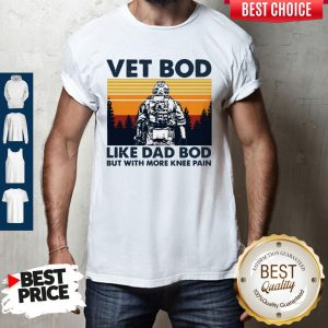 Top Vet Bod Like Dad Bod But With More Knee Pain Vintage Shirt