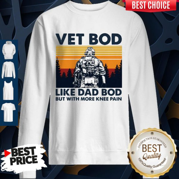 Top Vet Bod Like Dad Bod But With More Knee Pain Vintage Sweatshirt