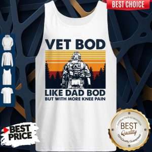 Top Vet Bod Like Dad Bod But With More Knee Pain Vintage Tank Top