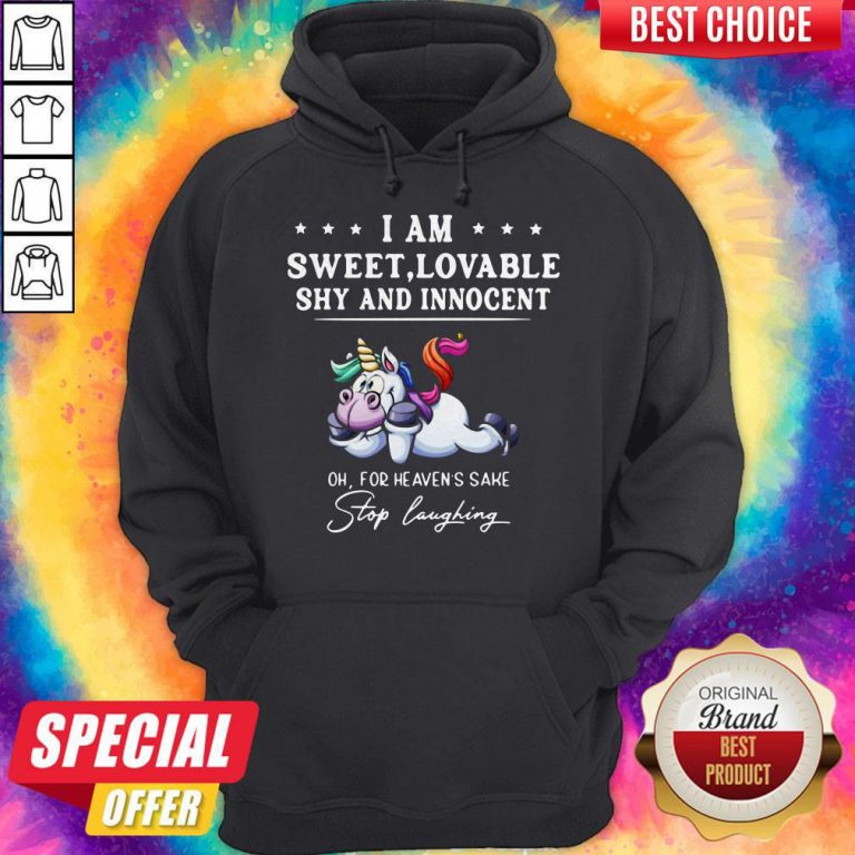 Unicorn I Am Sweet Lovable Shy And Innocent Oh For Heavens Sake Stop Laughing Hoodie