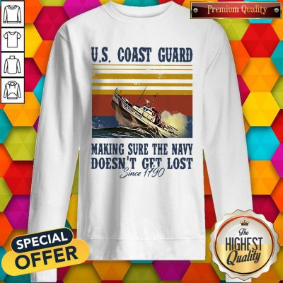 US Coast Guard Making Sure The Navy Doesn't Get Lost Since 1790 Vintage Sweatshirt